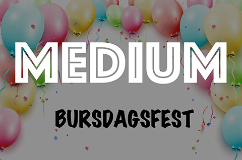 BURSDAGSFEST MEDIUM